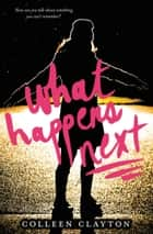 What Happens Next ebook by Colleen Clayton