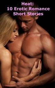 Heat: 10 Erotic Romance Short Stories eBook by Freya Isabel, Emily Jenson, Beth Macy,...