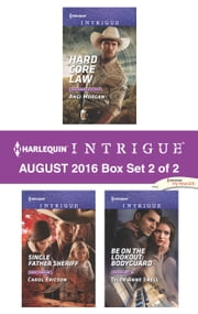 Harlequin Intrigue August 2016 - Box Set 2 of 2 - Hard Core Law\Single Father Sheriff\Be on the Lookout: Bodyguard ebook by Angi Morgan,Carol Ericson,Tyler Anne Snell