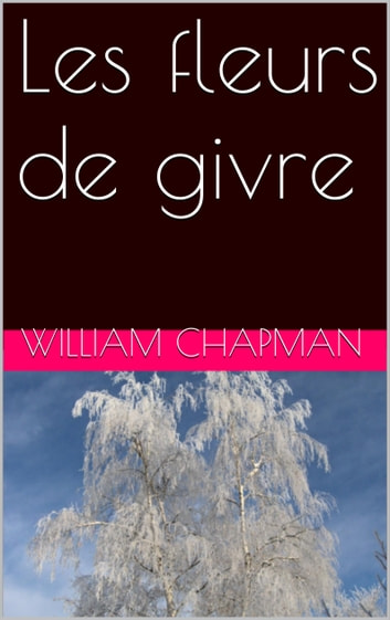 Les fleurs de givre ebook by William Chapman