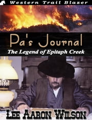 Pa's Journal: The Legend of Epitaph Creek ebook by Lee Aaron Wilson