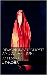 Demonology, Ghosts and Apparitions ebook by James Thacher