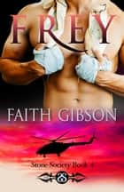 Frey - The Stone Society, #4 ebook by Faith Gibson