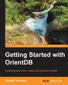 Getting Started with OrientDB ebook by Claudio Tesoriero