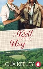 A Roll in the Hay ebook by Lola Keeley
