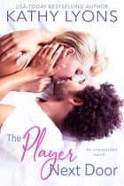 The Player Next Door ebook by Kathy Lyons