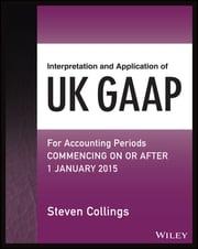 Interpretation and Application of UK GAAP - For Accounting Periods Commencing On or After 1 January 2015 ebook by Steven Collings