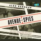 Avenue of Spies - A True Story of Terror, Espionage, and One American Family's Heroic Resistance in Nazi-Occupied Paris audiobook by Alex Kershaw
