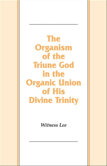 The Organism of the Triune God in the Organic Union of His Divine Trinity 電子書 by Witness Lee