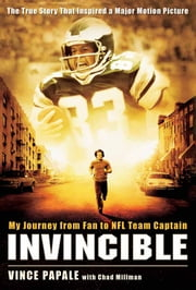 Invincible - My Journey from Fan to NFL Team Captain ebook by Vince Papale