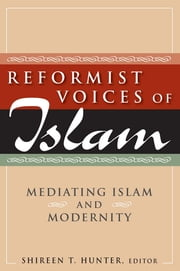 Reformist Voices of Islam: Mediating Islam and Modernity ebook by Shireen Hunter,Shireen T Hunter
