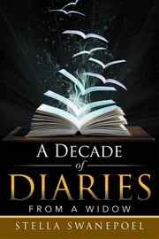 A Decade of Diaries - From a Widow ebook by Stella Swanepoel
