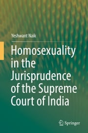 Homosexuality in the Jurisprudence of the Supreme Court of India ebook by Yeshwant Naik