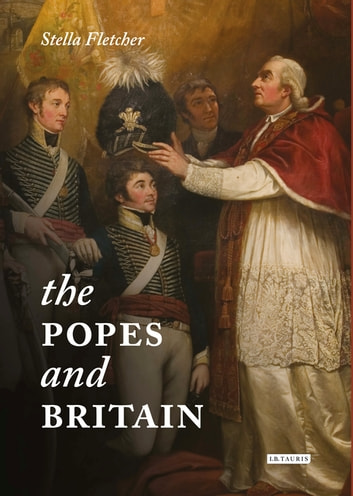 The Popes and Britain - A History of Rule, Rupture and Reconciliation ebook by Stella Fletcher