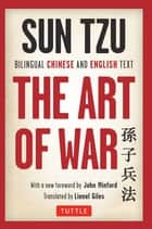 Sun Tzu's The Art of War - Bilingual Edition Complete Chinese and English Text eBook by Sun Tzu, John Minford, Lionel Giles