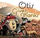 Otis Gives Thanks ebook by Loren Long, Loren Long