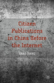 Citizen Publications in China Before the Internet ebook by Shao Jiang