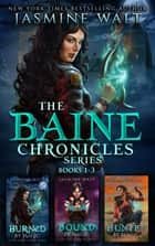The Baine Chronicles Series, Books 1-3 - Burned by Magic, Bound by Magic, Hunted by Magic ebook by Jasmine Walt