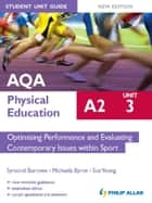 AQA PE A2 Student Unit Guide: Unit 3 New Edition Optimising Performance and Evaluating Contemporary Issues within Sport ebook by Symond Burrows,Michaela Byrne,Sue Young