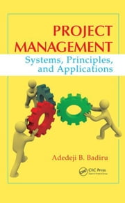 Project Management: Systems, Principles, and Applications ebook by Badiru, Adedeji B.