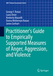 Practitioner's Guide to Empirically Supported Measures of Anger, Aggression, and Violence ebook by George F Ronan,Laura Dreer,Kimberly Maurelli,Donna Ronan,James Gerhart