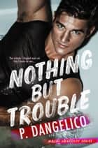 Nothing But Trouble ebook by P. Dangelico