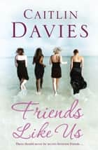 Friends Like Us ebook by Caitlin Davies