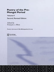 Persian Literature - A Bio-Bibliographical Survey - Poetry of the Pre-Mongol Period (Volume V) ebook by Francois De Blois