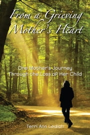 From a Grieving Mother's Heart ebook by Terri Ann Leidich