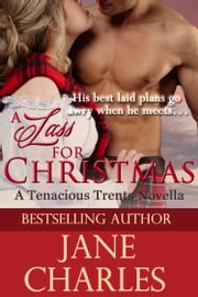 A Lass for Christmas (Tenacious Trents Novella) ebook by Jane Charles