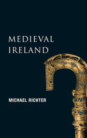 Medieval Ireland (New Gill History of Ireland 1): The Enduring Tradition – Ireland from the Coming of Christianity to the Reformation ebook by Michael Richter