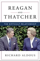 Reagan and Thatcher: The Difficult Relationship ebook by Richard Aldous