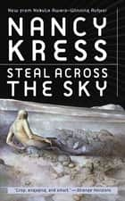Steal Across the Sky ebook by Nancy Kress