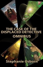 The Case of the Displaced Detective Omnibus ebook by Stephanie Osborn