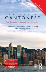 Colloquial Cantonese - The Complete Course for Beginners ebook by Dana Scott Bourgerie,Keith S T Tong,Gregory James
