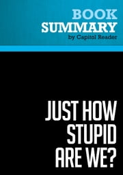 Summary of Just How Stupid Are We?: Facing the Truth About the American Voter - Rick Shenkman ebook by Capitol Reader