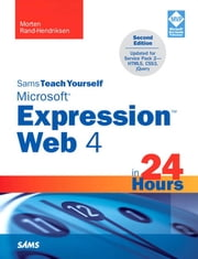 Sams Teach Yourself Microsoft Expression Web 4 in 24 Hours: Updated for Service Pack 2 - HTML5, CSS 3, JQuery ebook by Rand-Hendriksen, Morten