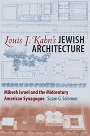 Louis I. Kahn's Jewish Architecture - Mikveh Israel and the Midcentury American Synagogue ebook by Susan G. Solomon