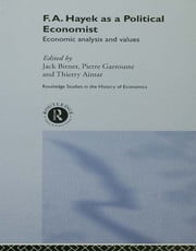 F.A. Hayek as a Political Economist - Economic Analysis and Values ebook by THIERRY AIMAR,Jack Birner,Pierre Garrouste