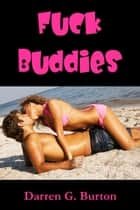 Fuck Buddies ebook by Darren G. Burton