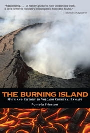 The Burning Island - Myth and History of the Hawaiian Volcano Country ebook by Pamela Frierson