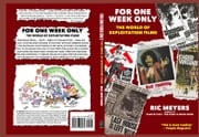 For One Week Only - The World of Exploitation Films ebook by Ric Meyers