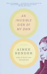 An Invisible Sign of My Own - A Novel ebook by Aimee Bender
