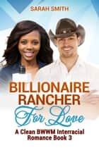 Billionaire Rancher for Love: A Clean BWWM Interracial Romance Book 3 ebook by Sarah Smith