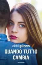 Quando tutto cambia ebook by Abbi Glines