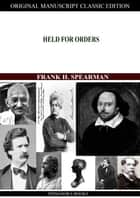 Held for Orders ebook by Frank H. Spearman
