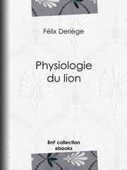 Physiologie du lion ebook by Paul Gavarni,Honoré Daumier,Félix Deriège