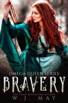 Bravery - Omega Queen Series, #2 ebook by W.J. May