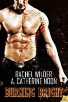 Burning Bright ebook by A. Catherine Noon,Rachel Wilder