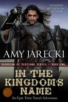 In the Kingdom's Name - Guardian of Scotland, #2 eBook by Amy Jarecki